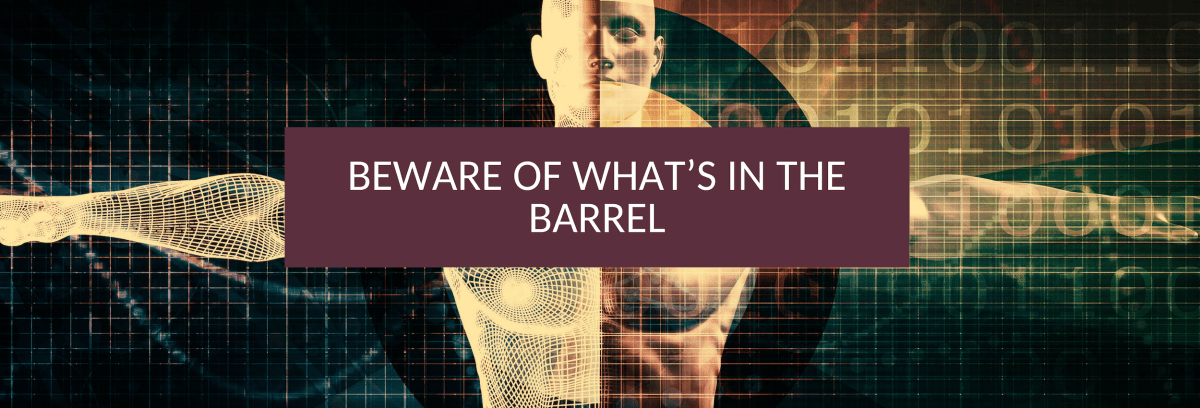 Beware of what's in the Barrel